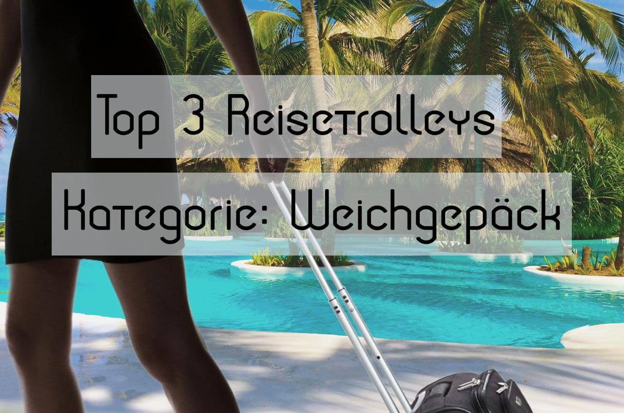 Reisetrolley Test 2018: Die Top 3 Weichgepäck-Trolleys