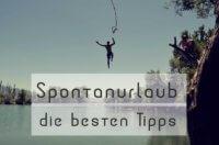 Spontanurlaub Tipps